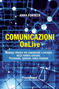 COMUNICAZIONI ONLIVE - MANUALE PRATICO PER COMUNICARE A DISTANZA NELLA VENDITA EFFICACE...