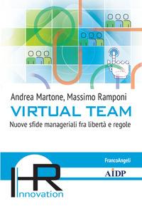 VIRTUAL TEAM - NUOVE SFIDE MANAGERIALI FRA LIBERTA' E REGOLE di MARTONE A. - RAMPONI M.