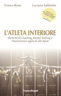 ATLETA INTERIORE - ELEMENTI DI COACHING MENTAL TRAINING E NEUROSCIENZE APPLICATI ALLO...