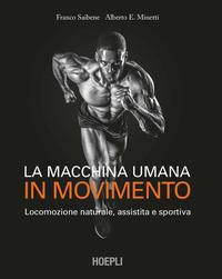 MACCHINA UMANA IN MOVIMENTO - LOCOMOZIONE NATURALE ASSISTITA E SPORTIVA di SAIBENE F. -...