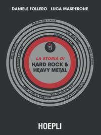STORIA DI HARD ROCK AND HEAVY METAL di FOLLERO D. - MASPERONE L.