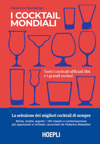 COCKTAIL MONDIALI - TUTTI I COCKTAIL UFFICIALI IBA E I GRANDI ESCLUSI di MASTELLARI...
