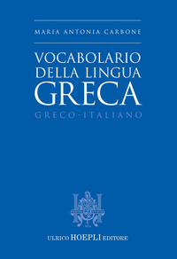 VOCABOLARIO DELLA LINGUA GRECA - GRECO - ITALIANO di CARBONE MARIA ANTONIA