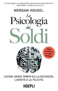 PSICOLOGIA DEI SOLDI - LEZIONI SENZA TEMPO SULLA RICCHEZZA L'AVIDITA' E LA FELICITA' di...
