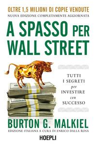 A SPASSO PER WALL STREET - TUTTI I SEGRETI PER INVESTIRE CON SUCCESSO di MALKIEL BURTON...