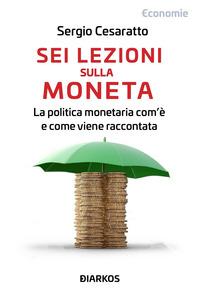 SEI LEZIONI SULLA MONETA - LA POLITICA MONETARIA COM'E' E COME VIENE RACCONTATA di...