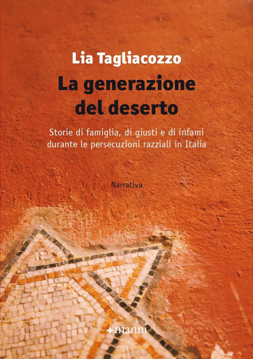 GENERAZIONE DEL DESERTO. STORIE DI FAMIGLIA, DI GIUSTI E DI INFAMI DURANTE LE PERSECUZIONI RAZZIALI IN ITALIA (LA) - 9788836170036