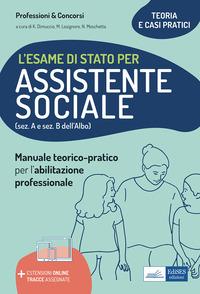 ESAME DI STATO PER ASSISTENTE SOCIALE - MANUALE TEORICO-PRATICO PER L'ABILITAZIONE PROF...