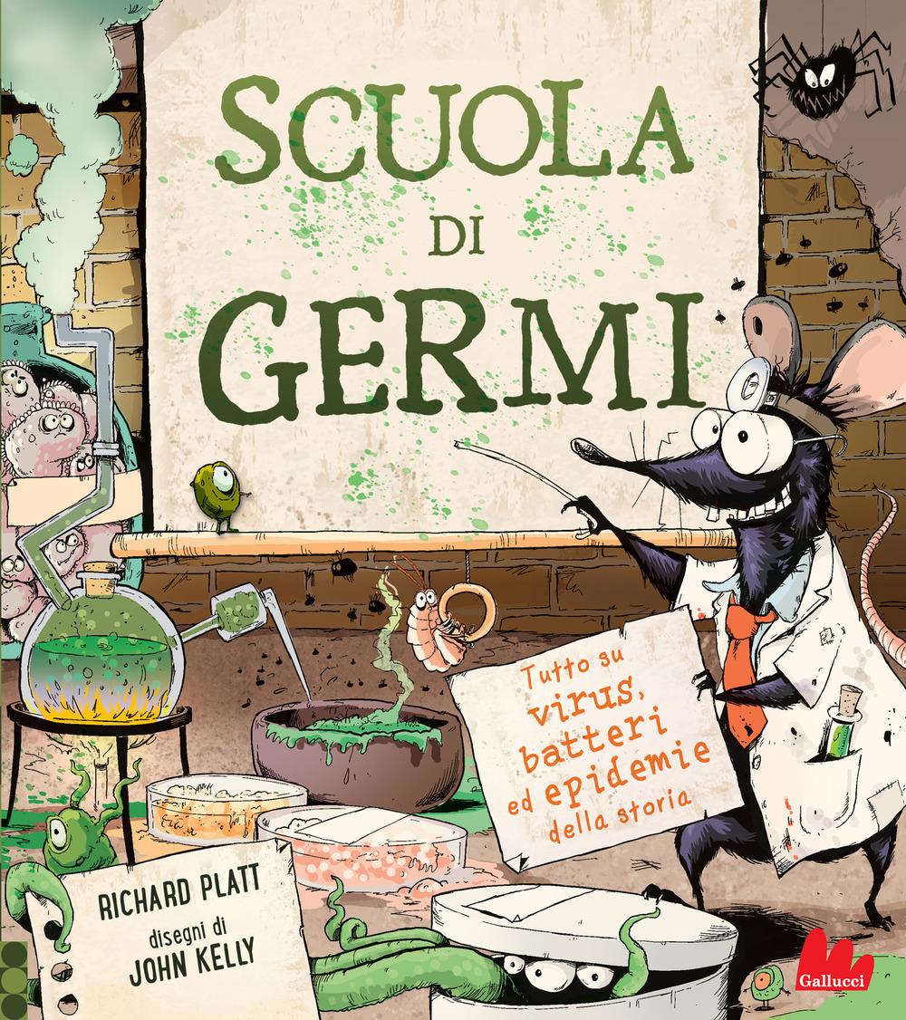 Scuola di germi. Tutto su virus, batteri ed epidemie della storia