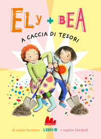 ELY + BEA 12 A CACCIA DI TESORI di BARROWS ANNIE BLACKALL SOPHIE