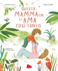 QUESTA MAMMA CHE TI AMA COSI' TANTO di LEWALLE C. - LEGRAND M.