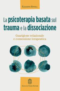 PSICOTERAPIA BASATA SUL TRAUMA E LA DISSOCIAZIONE - GUARIGIONE RELAZIONALE E...