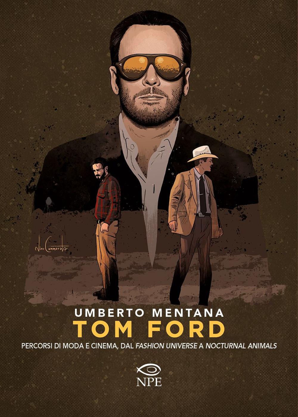 TOM FORD. PERCORSI DI MODA E CINEMA, DAL «FASHION UNIVERSE» A «NOCTURNAL ANIMALS» - 9788836270026
