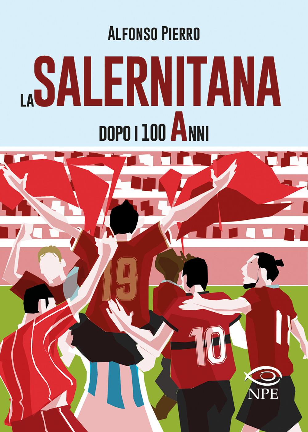 SALERNITANA DOPO I 100 ANNI (LA) - Pierro Alfonso - 9788836270644
