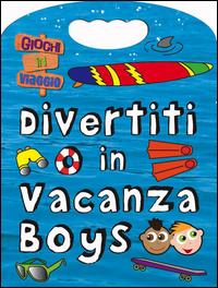 DIVERTITI IN VACANZA BOYS - GIOCHI IN VIAGGIO