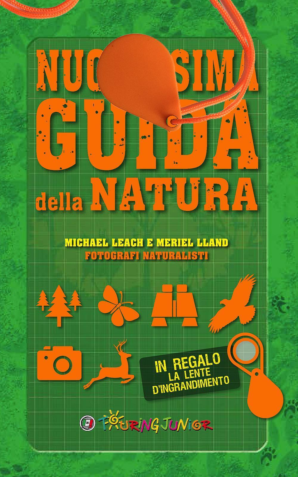 Nuovissima guida della natura. Scritta da un esperto di avventura. Con lente d'ingrandimento