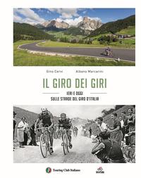 GIRO DEI GIRI - IERI E OGGI SULLE STRADE DEL GIRO D'ITALIA di CERVI G. MARCARINI A.