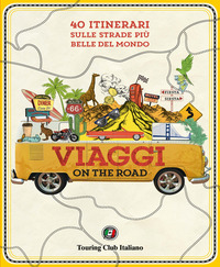 VIAGGI ON THE ROAD - 40 ITINERARI SULLE STRADE PIU' BELLE DEL MONDO