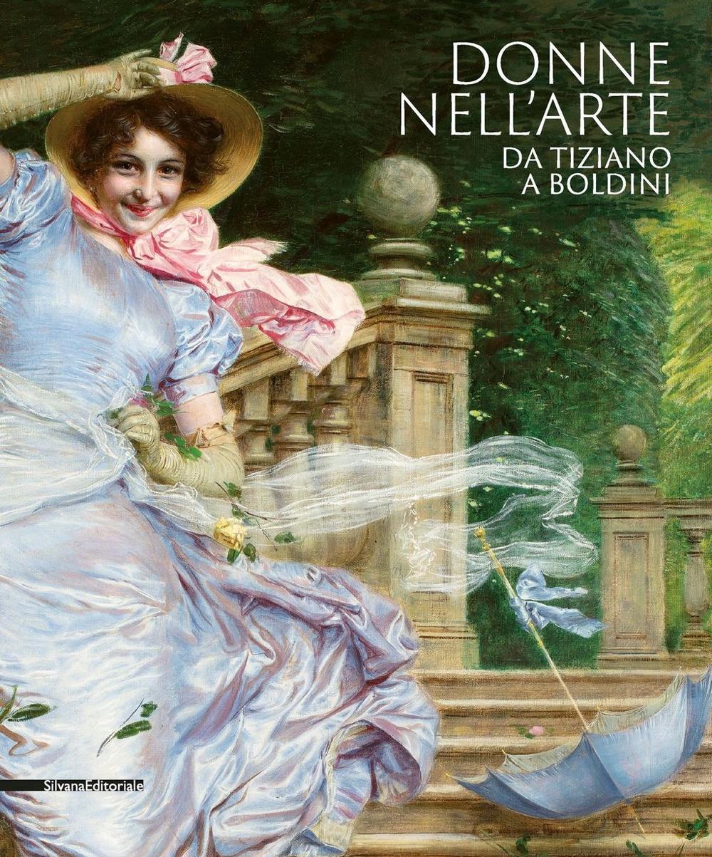 Donne nell'arte da Tiziano a Boldini. Catalogo della mostra (Brescia, 18 gennaio-7 giugno 2020). Ediz. illustrata