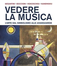 VEDERE LA MUSICA - L'ARTE DAL SIMBOLISMO ALLE AVANGUARDIE - SEGANTINI BOCCIONI...
