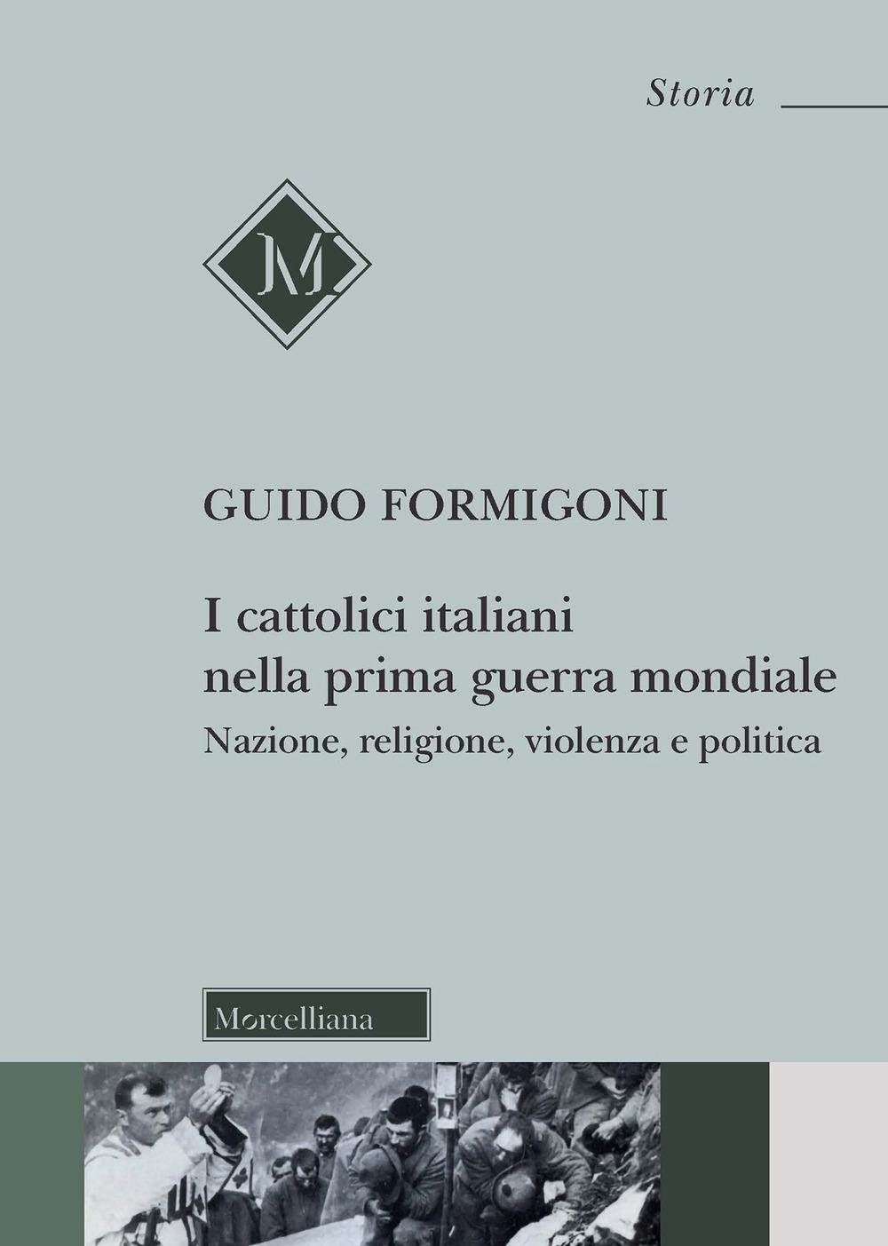 I Cattolici italiani nella prima guerra mondiale. Nazione, religione, violenza e politica