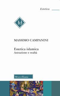 ESTETICA ISLAMICA - ASTRAZIONE E REALTA' di CAMPANINI MASSIMO
