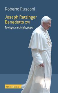 JOSEPH RATZINGER BENEDETTO XVI - TEOLOGO CARDINALE PAPA di RUSCONI ROBERTO