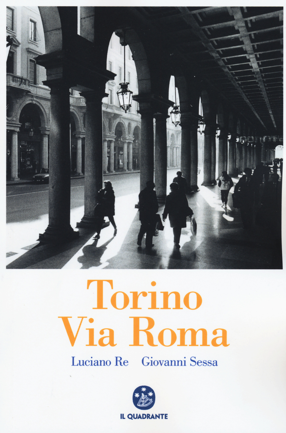 TORINO VIA ROMA - LUCIANO RE - GIOVANNI SESSA - 9788838101069