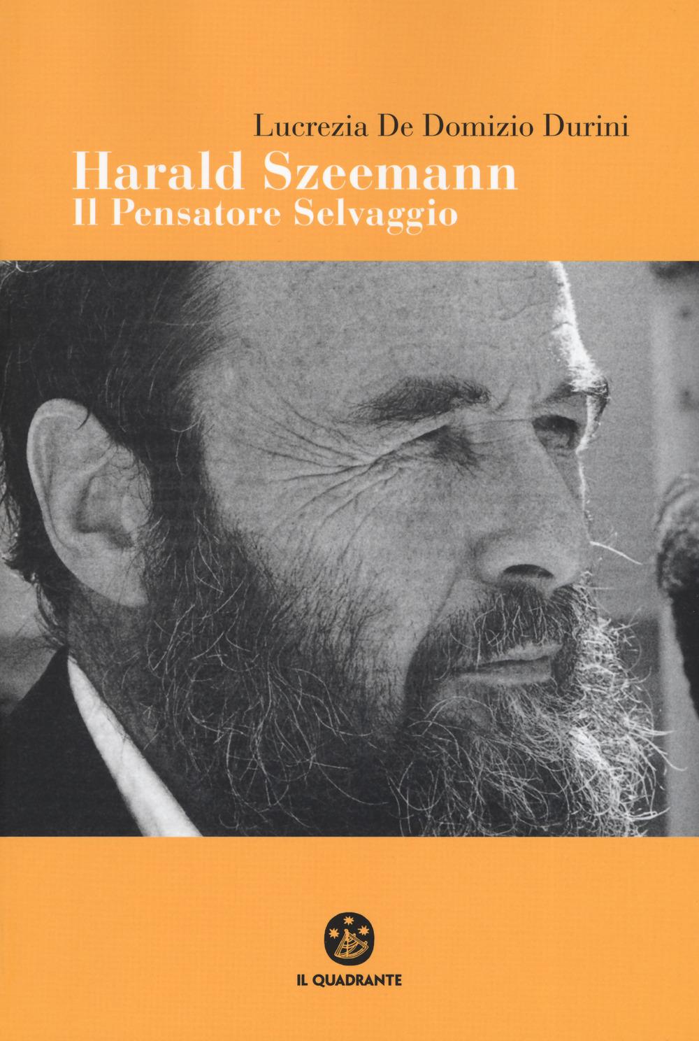 HARALD SZEEMANN  IL PENSATORE SELVAGGIO - LUCREZIA DE DOMIZIO DURINI - 9788838101304