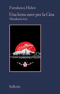 LENTA NAVE PER LA CINA - MURAKAMI RMX di FURUKAWA HIDEO