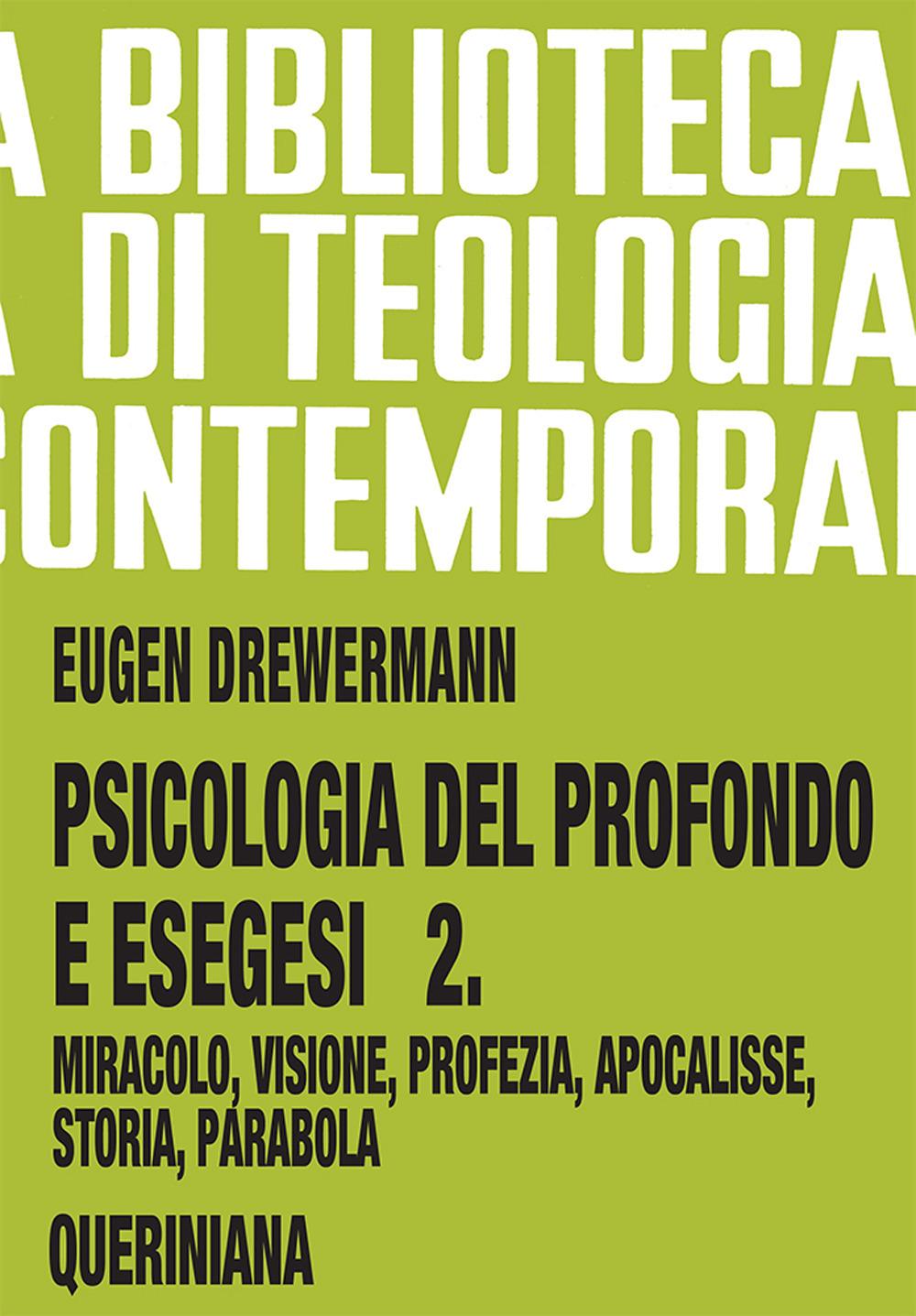 Psicologia del profondo e esegesi. Vol. 2: La verità delle opere e delle parole. Miracolo, visione, profezia, Apocalisse, storia, parabola