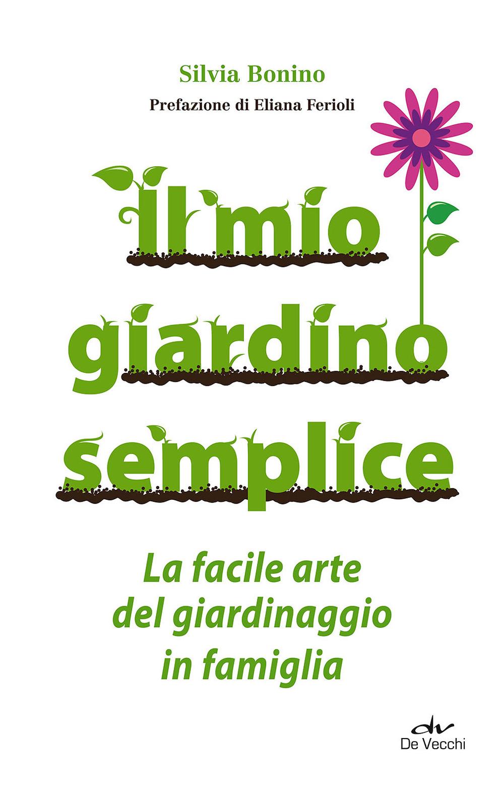 MIO GIARDINO SEMPLICE. LA FACILE ARTE DEL GIARDINAGGIO IN FAMIGLIA (IL) - 9788841209134