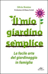 Copertina del Libro: Il mio giardino semplice. La facile arte del giardinaggio in famiglia