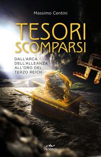TESORI SCOMPARSI - DALL'ARCA DELL'ALLEANZA ALL'ORO DEL TERZO REICH di CENTINI MASSIMO