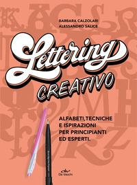 LETTERING CREATIVO - ALFABETI TECNICHE E ISPIRAZIONI PER PRINCIPIANTI ED ESPERTI di...