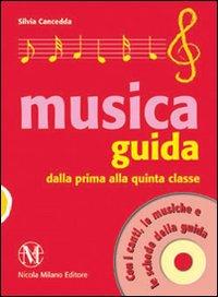 MUSICA GUIDA DALLA PRIMA ALLA QUINTA CLASSE + CD di CANCEDDA SILVIA