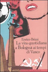 La vita quotidiana a Bologna ai tempi di Vasco