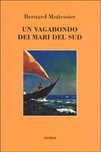 VAGABONDO DEI MARI DEL SUD di MOITESSIER BERNARD