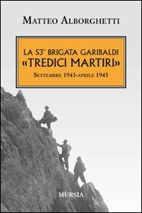 53° BRIGATA GARIBALDI «TREDICI MARTIRI». SETTEMBRE 1943-APRILE 1945 (LA) - 9788842548195