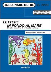 LETTERE IN FONDO AL MARE - LIBRETTO OPERATIVO DI AVVIO ALLA SCRITTURA di VENTURELLI...