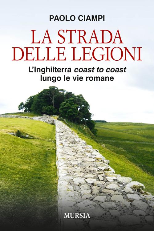 La strada delle legioni. L'Inghilterra coast to coast lungo le vie romane