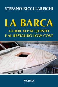 BARCA - GUIDA ALL'ACQUISTO E AL RESTAURO LOW COST di RICCI LABISCHI STEFANO