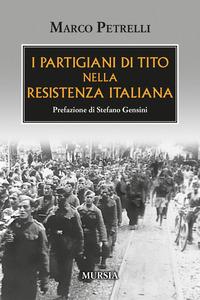 PARTIGIANI DI TITO NELLA RESISTENZA ITALIANA di PETRELLI MARCO