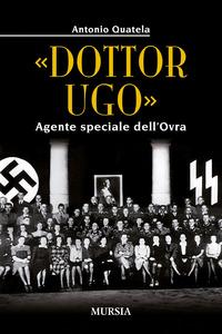DOTTOR UGO - AGENTE SPECIALE DELL'OVRA di QUATELA ANTONIO