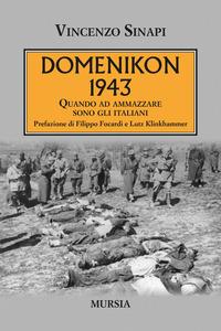 DOMENIKON 1943 - QUANDO AD AMMAZZARE SONO GLI ITALIANI di SINAPI VINCENZO