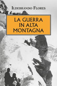GUERRA IN ALTA MONTAGNA di FLORES ILDEBRANDO