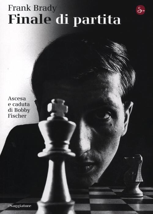 Finale di partita. Ascesa e caduta di Bobby Fischer