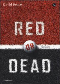 RED OR DEAD di PEACE DAVID