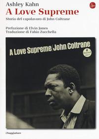 A LOVE SUPREME - STORIA DEL CAPOLAVORO DI JOHN COLTRANE di KAHN ASHLEY