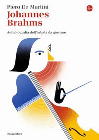 JOHANNES BRAHMS - AUTOBIOGRAFIA DELL'ARTISTA DA GIOVANE di DE MARTINI PIERO